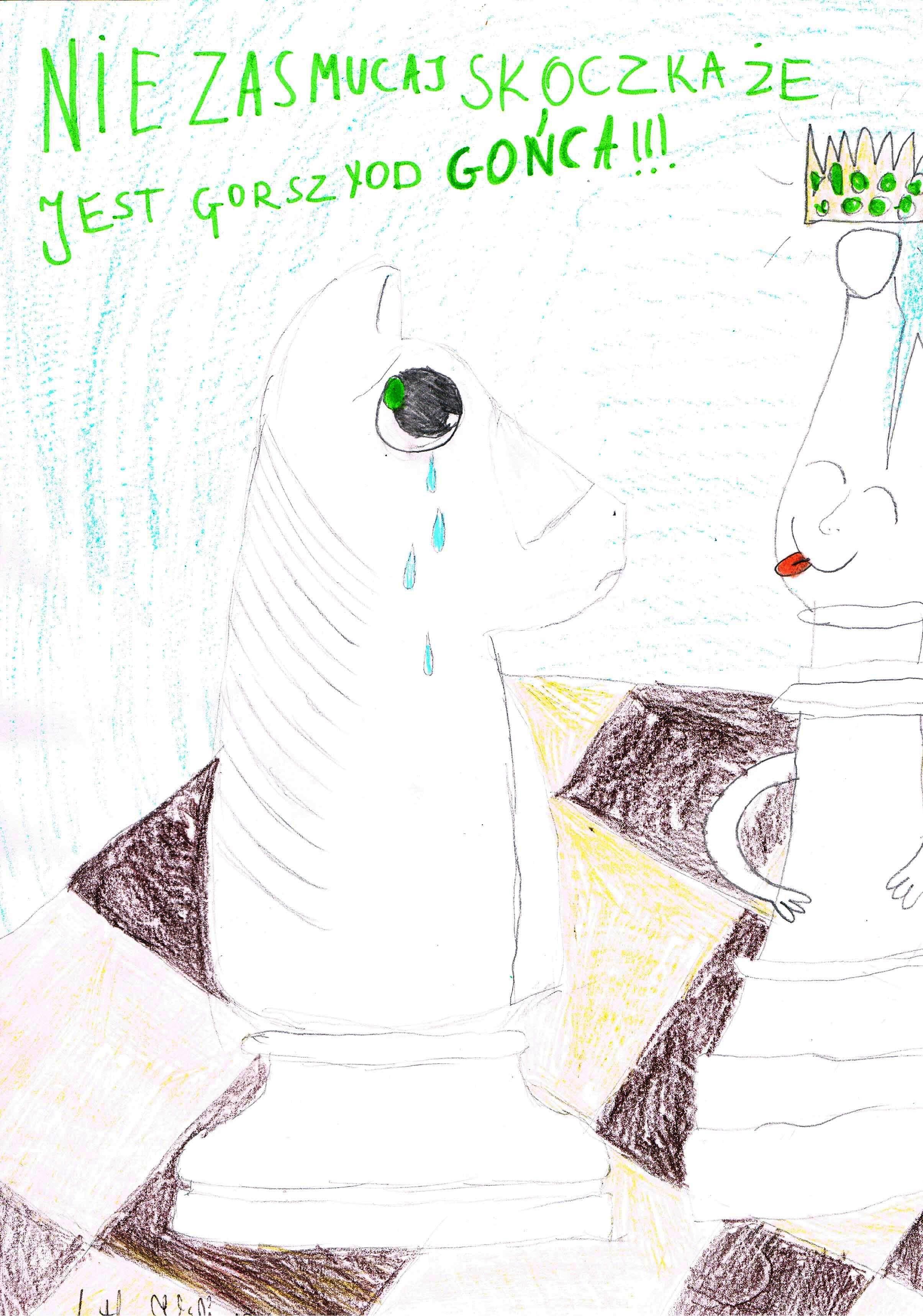 Nie zasmucaj skoczka, że jest gorszy od gońca!!! Rysunek - Agata Kilian.